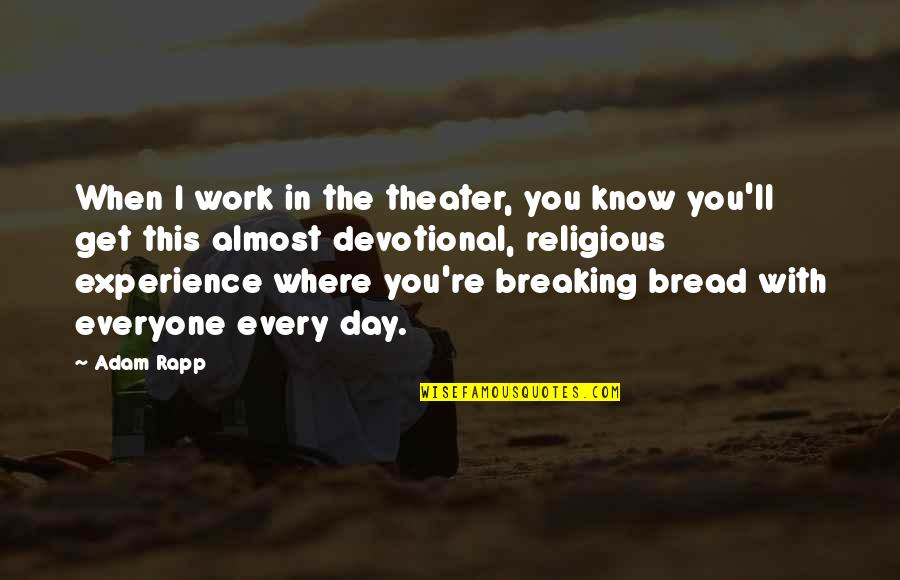 Experience In Work Quotes By Adam Rapp: When I work in the theater, you know