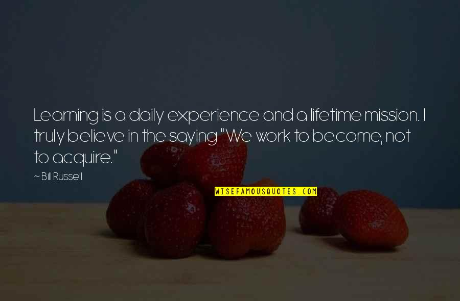 Experience In Work Quotes By Bill Russell: Learning is a daily experience and a lifetime