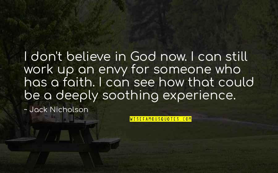 Experience In Work Quotes By Jack Nicholson: I don't believe in God now. I can