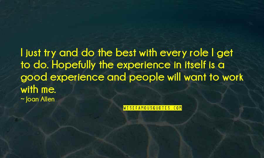 Experience In Work Quotes By Joan Allen: I just try and do the best with