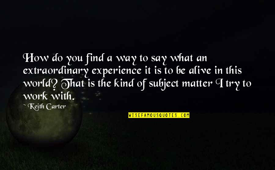 Experience In Work Quotes By Keith Carter: How do you find a way to say