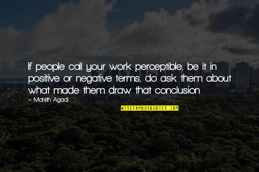 Experience In Work Quotes By Mohith Agadi: If people call your work perceptible, be it