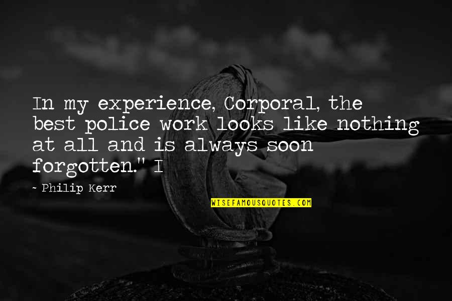 Experience In Work Quotes By Philip Kerr: In my experience, Corporal, the best police work