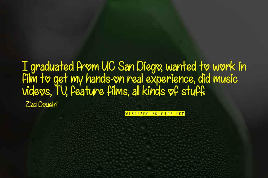 Experience In Work Quotes By Ziad Doueiri: I graduated from UC San Diego, wanted to