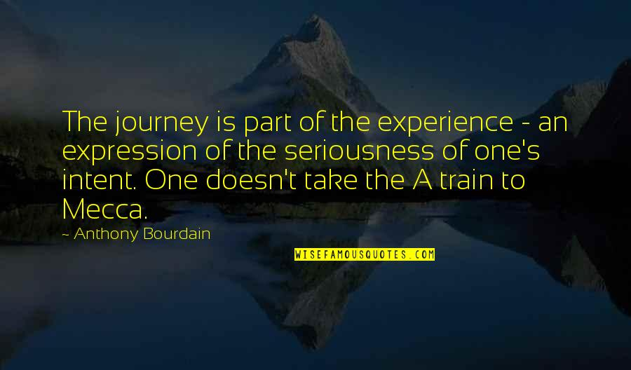 Experience Travel Quotes By Anthony Bourdain: The journey is part of the experience -