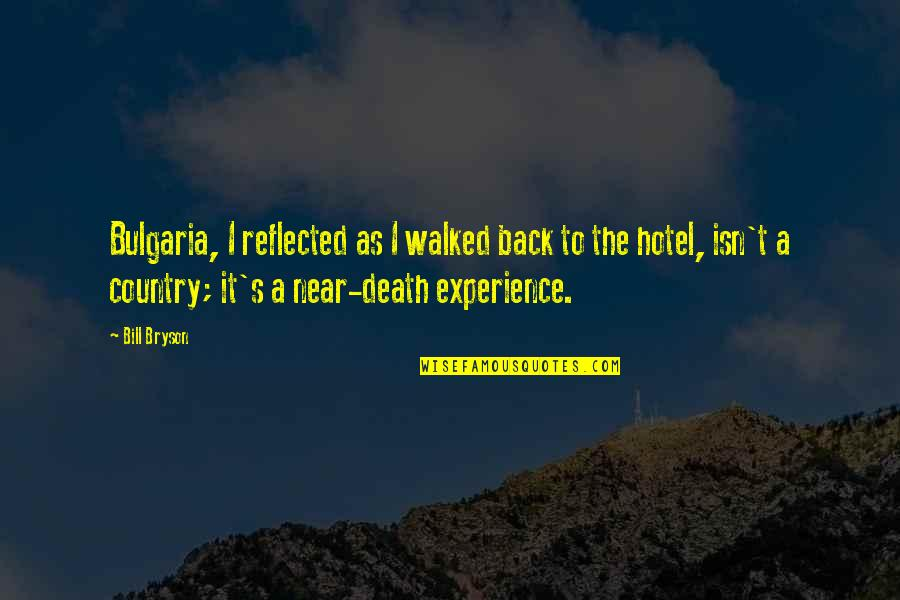 Experience Travel Quotes By Bill Bryson: Bulgaria, I reflected as I walked back to