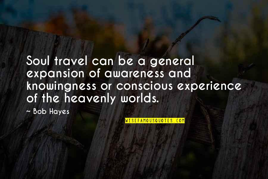 Experience Travel Quotes By Bob Hayes: Soul travel can be a general expansion of