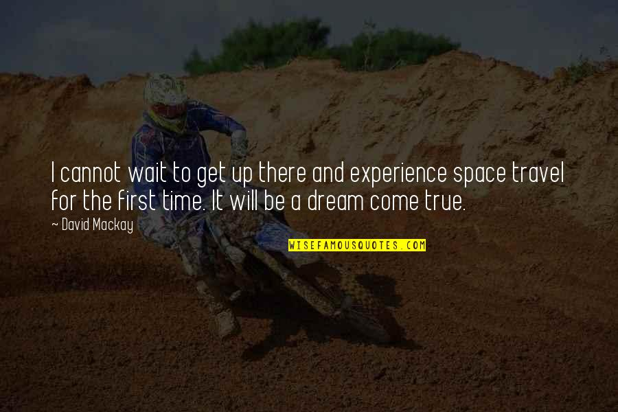 Experience Travel Quotes By David Mackay: I cannot wait to get up there and