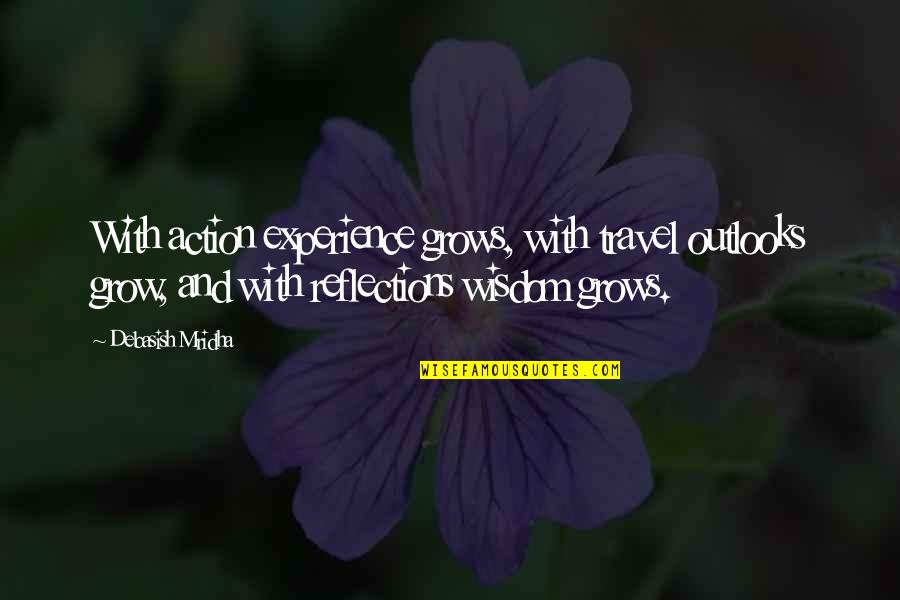 Experience Travel Quotes By Debasish Mridha: With action experience grows, with travel outlooks grow,
