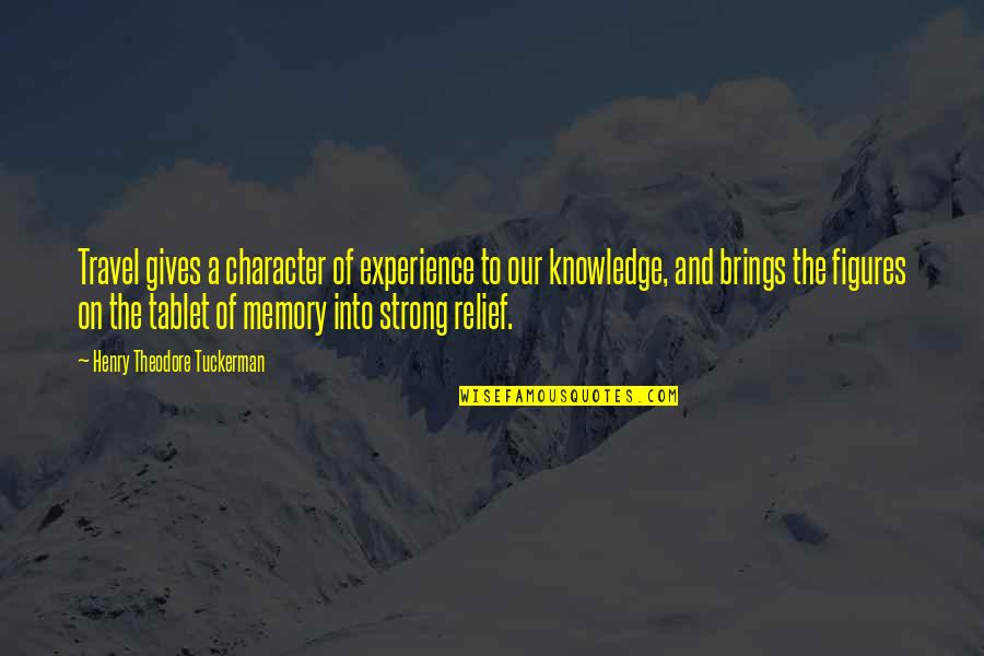 Experience Travel Quotes By Henry Theodore Tuckerman: Travel gives a character of experience to our