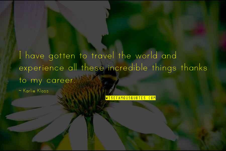 Experience Travel Quotes By Karlie Kloss: I have gotten to travel the world and
