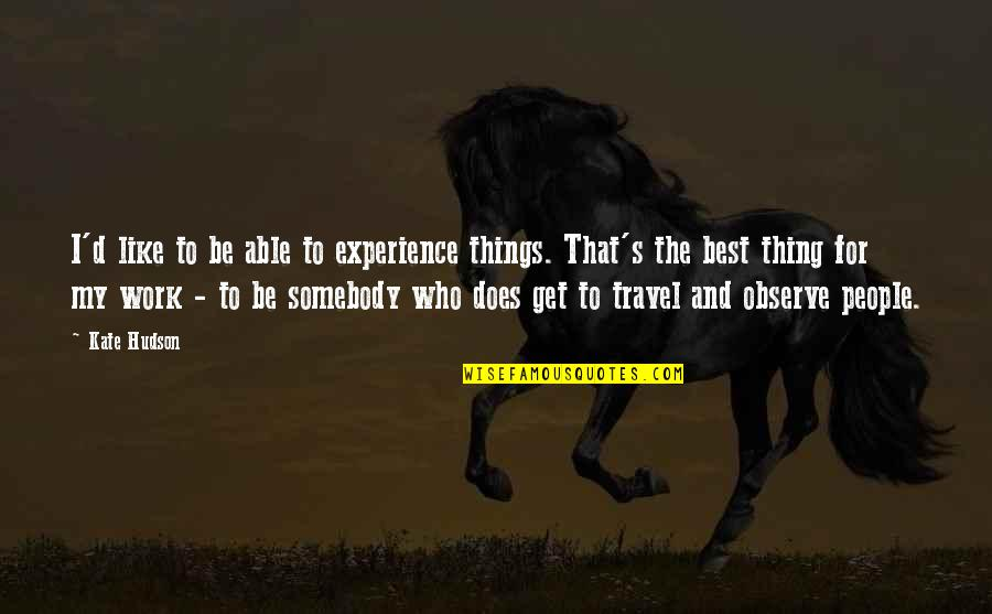 Experience Travel Quotes By Kate Hudson: I'd like to be able to experience things.