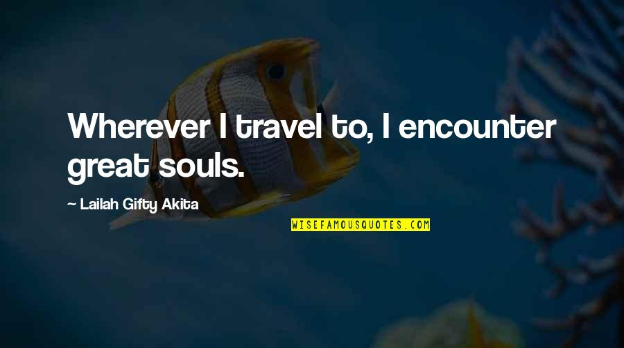 Experience Travel Quotes By Lailah Gifty Akita: Wherever I travel to, I encounter great souls.
