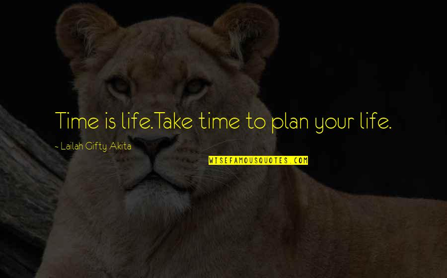 Experience Travel Quotes By Lailah Gifty Akita: Time is life.Take time to plan your life.