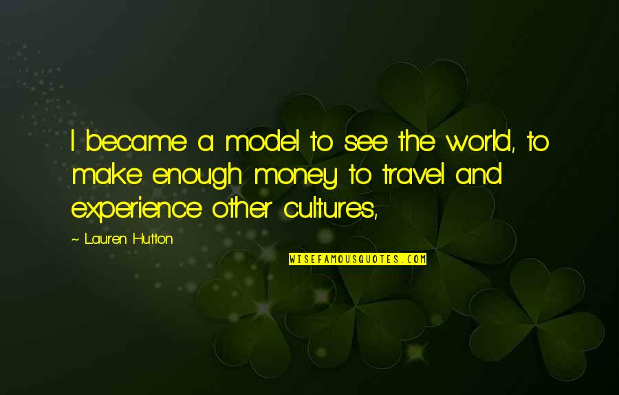 Experience Travel Quotes By Lauren Hutton: I became a model to see the world,