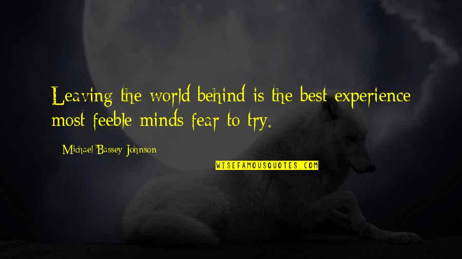 Experience Travel Quotes By Michael Bassey Johnson: Leaving the world behind is the best experience