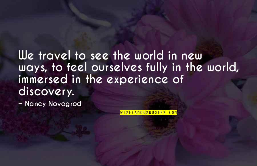 Experience Travel Quotes By Nancy Novogrod: We travel to see the world in new