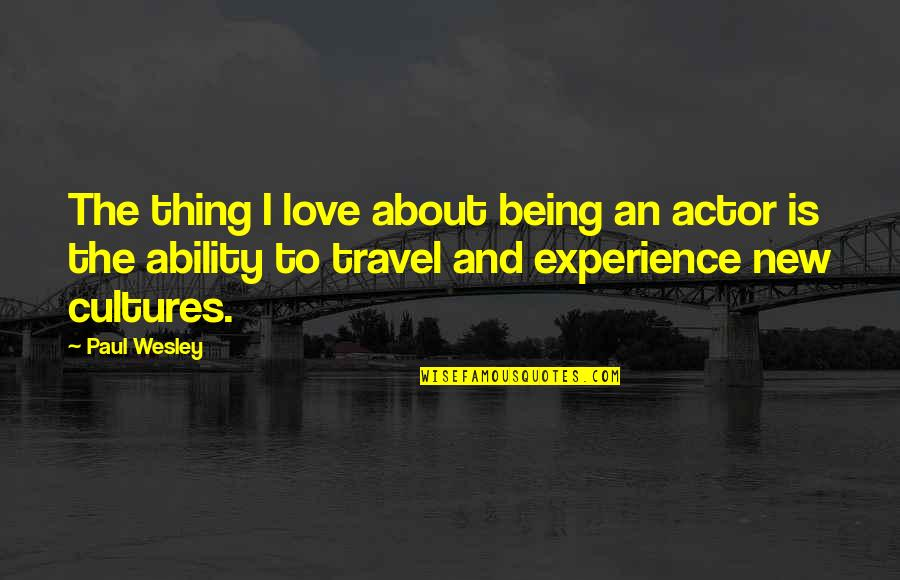 Experience Travel Quotes By Paul Wesley: The thing I love about being an actor