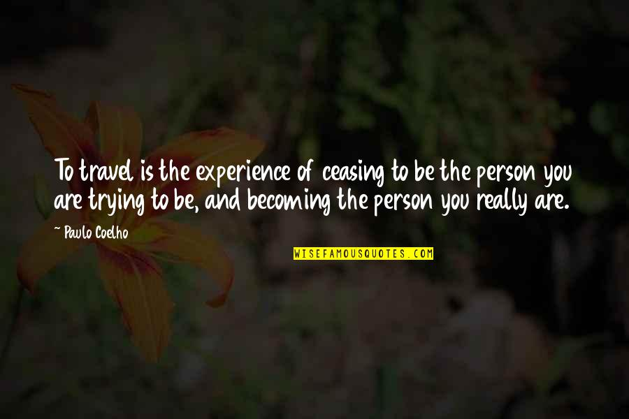 Experience Travel Quotes By Paulo Coelho: To travel is the experience of ceasing to
