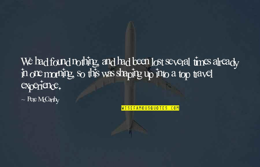 Experience Travel Quotes By Pete McCarthy: We had found nothing, and had been lost