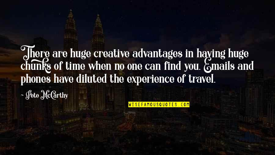 Experience Travel Quotes By Pete McCarthy: There are huge creative advantages in having huge
