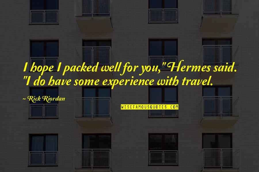 "Experience Travel Quotes By Rick Riordan: I hope I packed well for you,"" Hermes"