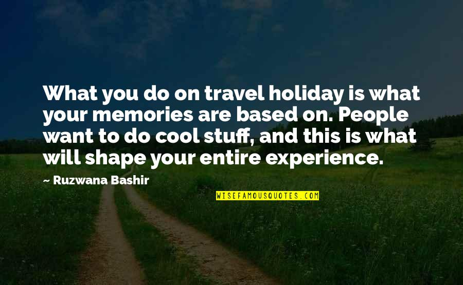 Experience Travel Quotes By Ruzwana Bashir: What you do on travel holiday is what