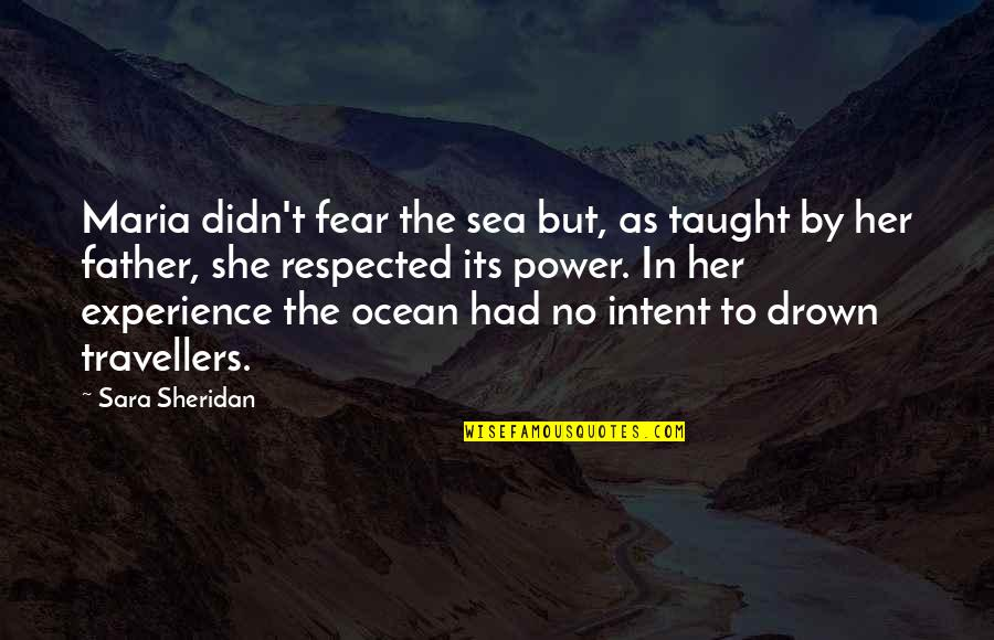 Experience Travel Quotes By Sara Sheridan: Maria didn't fear the sea but, as taught