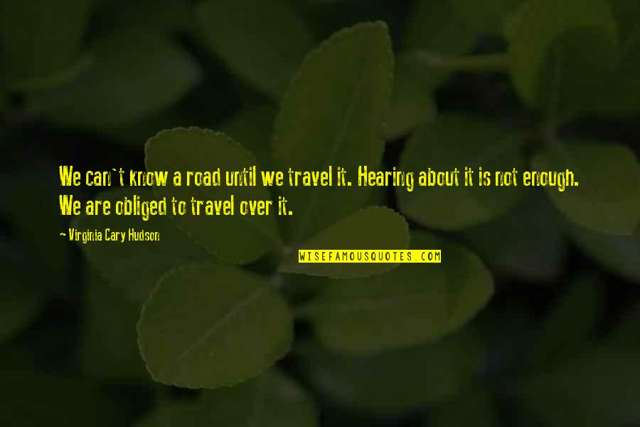 Experience Travel Quotes By Virginia Cary Hudson: We can't know a road until we travel