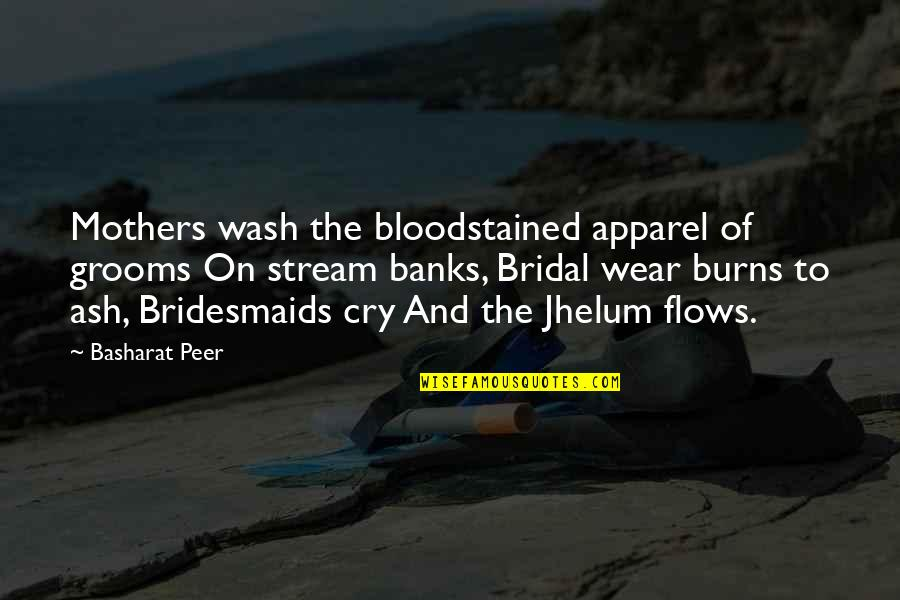 Experiencers Quotes By Basharat Peer: Mothers wash the bloodstained apparel of grooms On