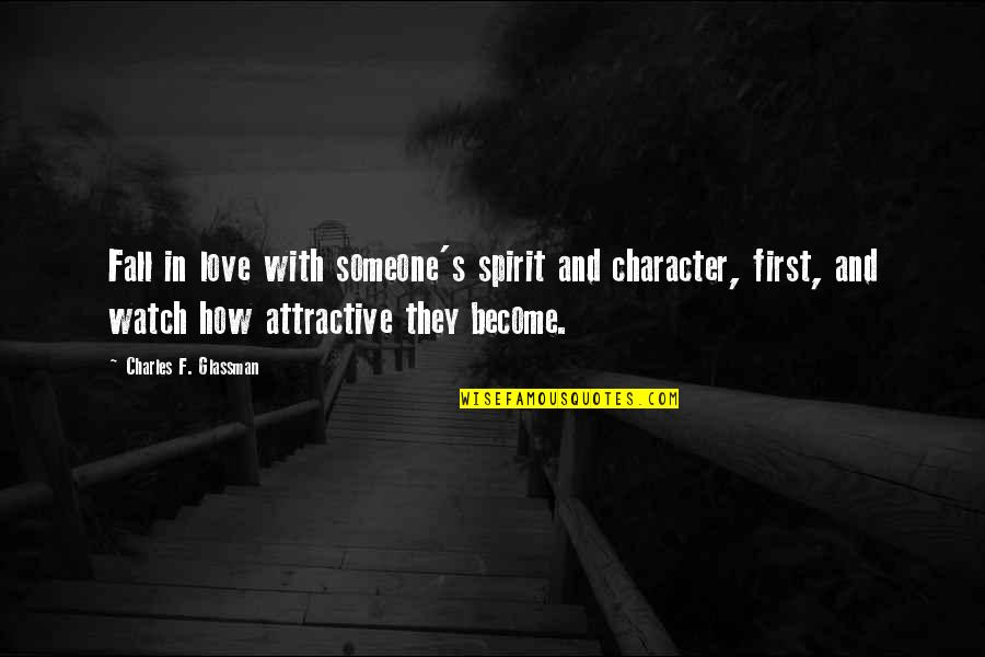 Experiencers Quotes By Charles F. Glassman: Fall in love with someone's spirit and character,