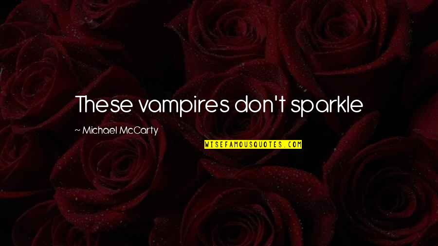 Experiencers Quotes By Michael McCarty: These vampires don't sparkle