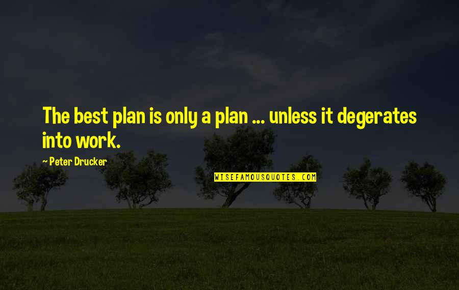 Experiencers Quotes By Peter Drucker: The best plan is only a plan ...