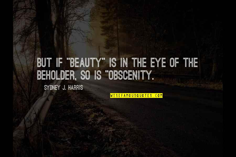 "Experiencers Quotes By Sydney J. Harris: But if ""beauty"" is in the eye of"