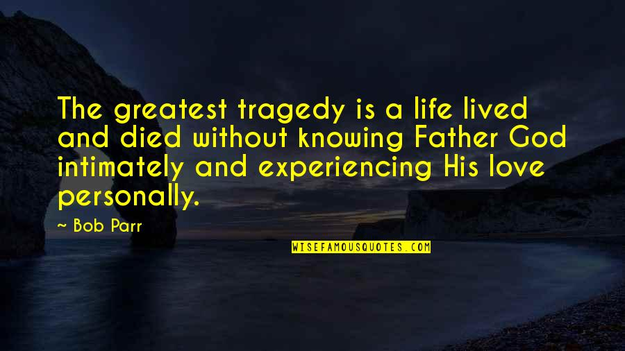 Experiencing God's Love Quotes By Bob Parr: The greatest tragedy is a life lived and