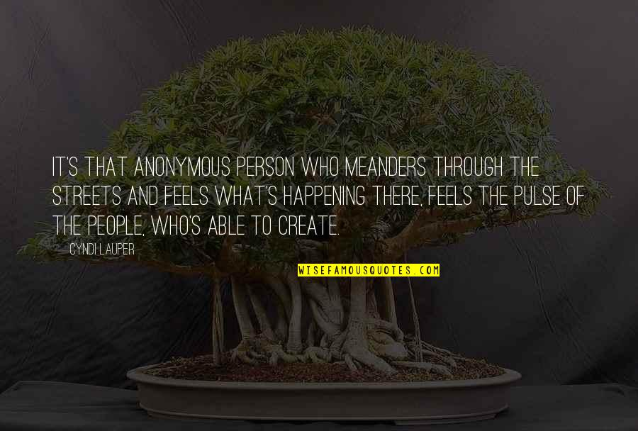 Experiencing God's Love Quotes By Cyndi Lauper: It's that anonymous person who meanders through the