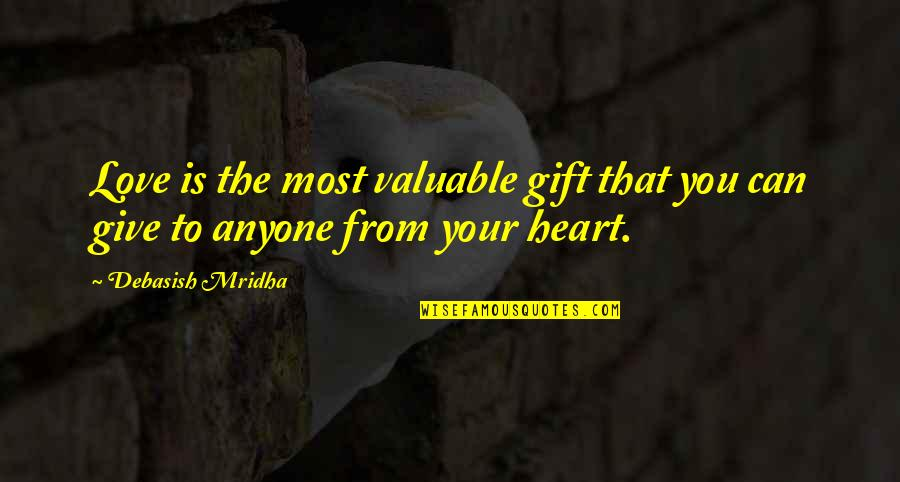 Experiencing God's Love Quotes By Debasish Mridha: Love is the most valuable gift that you