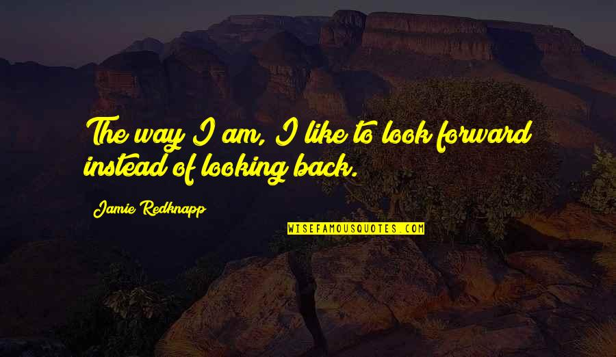 Experiencing God's Love Quotes By Jamie Redknapp: The way I am, I like to look