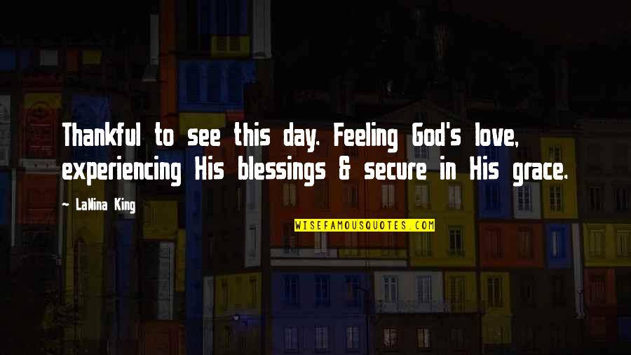 Experiencing God's Love Quotes By LaNina King: Thankful to see this day. Feeling God's love,