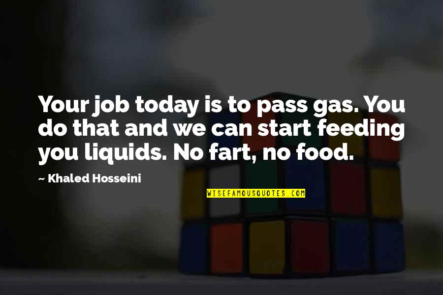 Experiencing Life Together Quotes By Khaled Hosseini: Your job today is to pass gas. You