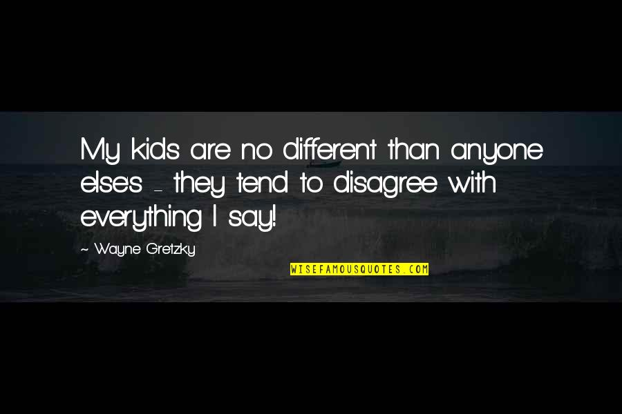 Experiencing Life Together Quotes By Wayne Gretzky: My kids are no different than anyone else's