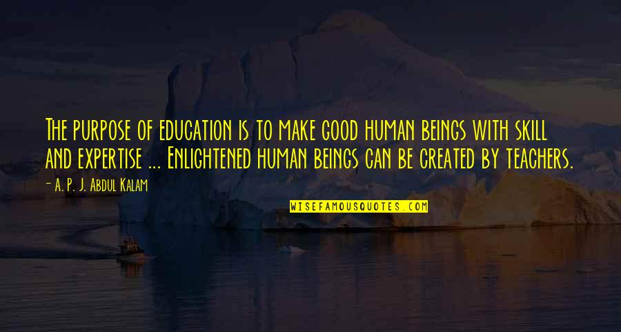 Expertise Quotes By A. P. J. Abdul Kalam: The purpose of education is to make good