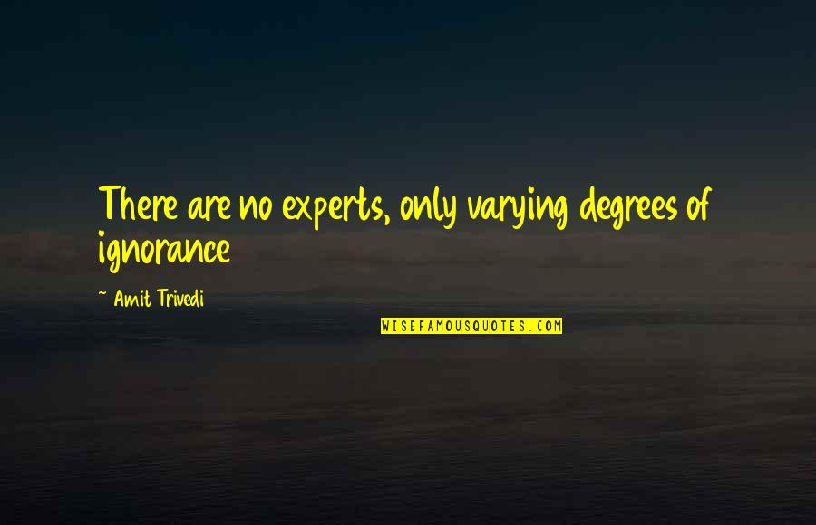 Expertise Quotes By Amit Trivedi: There are no experts, only varying degrees of