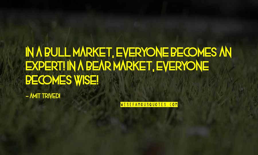 Expertise Quotes By Amit Trivedi: In a bull market, everyone becomes an expert!