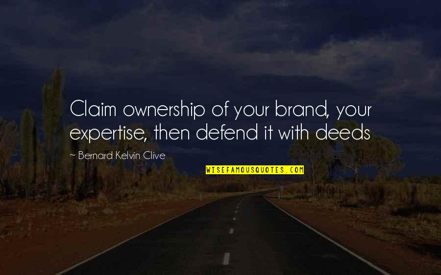 Expertise Quotes By Bernard Kelvin Clive: Claim ownership of your brand, your expertise, then