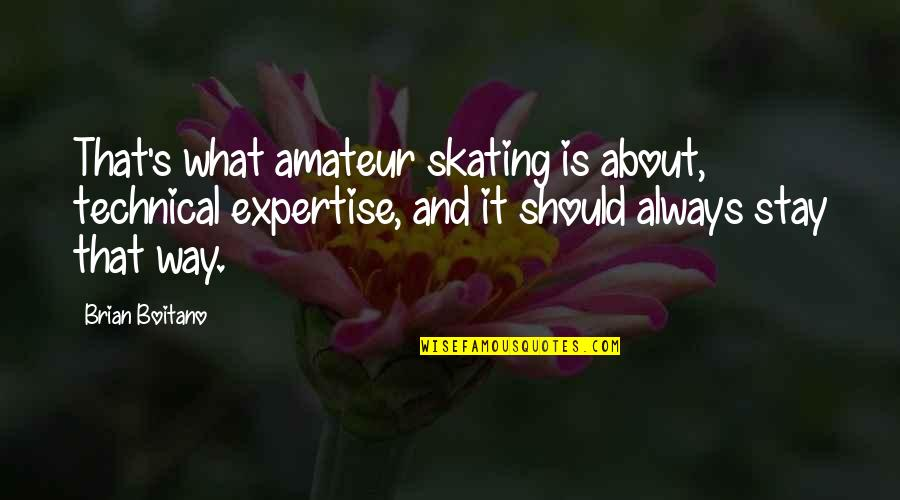 Expertise Quotes By Brian Boitano: That's what amateur skating is about, technical expertise,