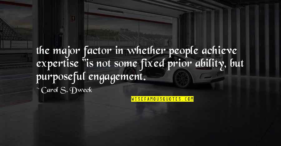 Expertise Quotes By Carol S. Dweck: the major factor in whether people achieve expertise