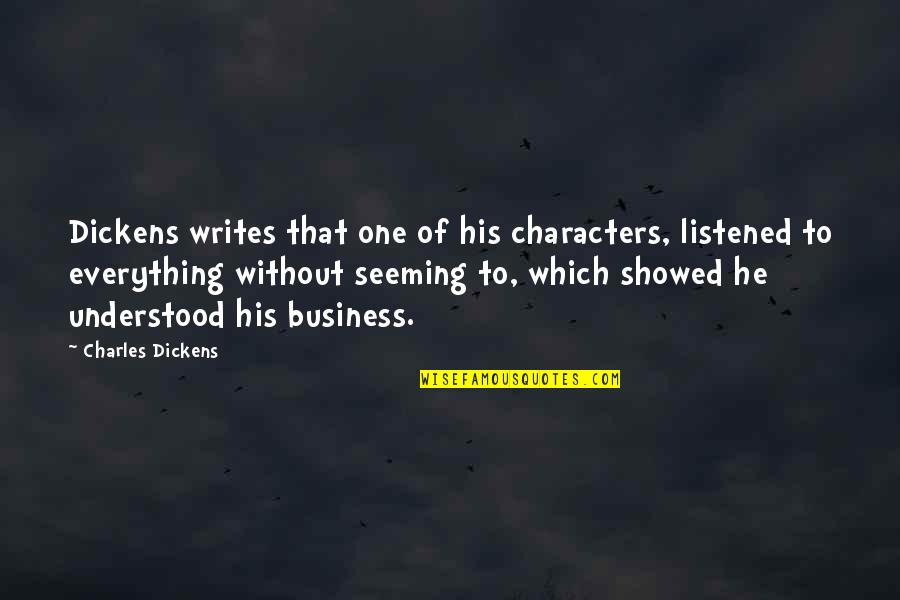 Expertise Quotes By Charles Dickens: Dickens writes that one of his characters, listened