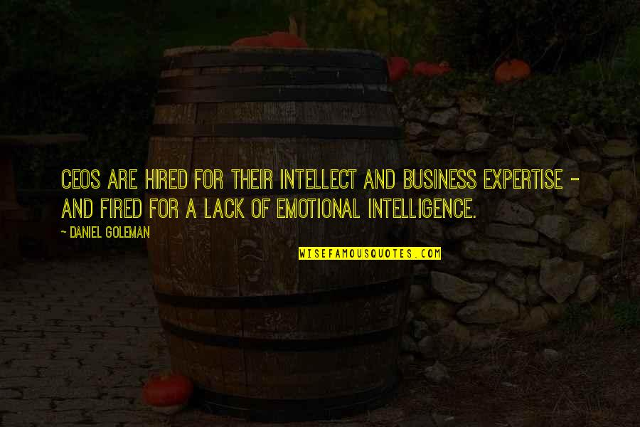 Expertise Quotes By Daniel Goleman: CEOs are hired for their intellect and business
