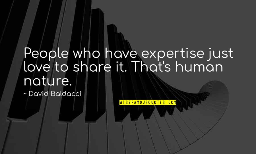 Expertise Quotes By David Baldacci: People who have expertise just love to share